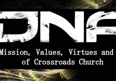 DNA: Mission, Values, Vision & Mission of Crossroads Church