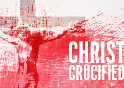 Christ Crucified: Examining the Work of Christ on the Cross
